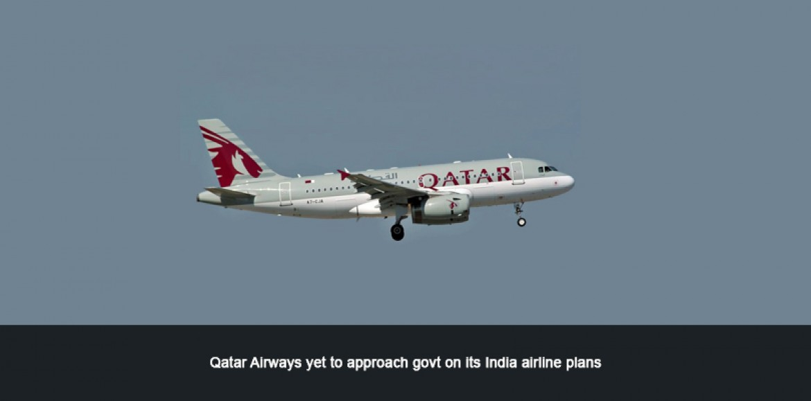 Qatar Airways yet to approach govt on its India airline plans