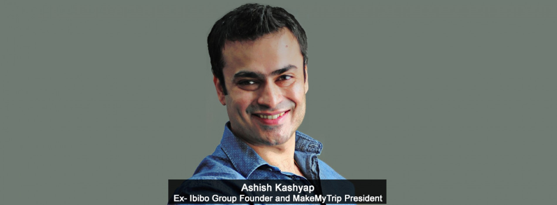 Ibibo Group Founder and MakeMyTrip President Ashish Kashyap resigns