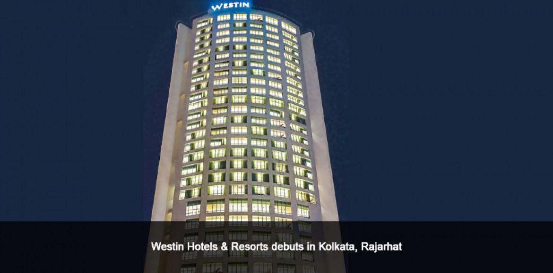 Westin Hotels & Resorts debuts in Kolkata, Rajarhat